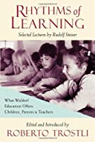 Rhythms of Learning: What Waldorf Education Offers Children, Parents & Teachers (Vista Series, V. 4)