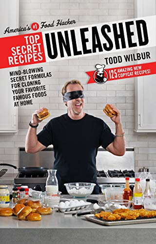 Top Secret Recipes Unleashed: Mind-Blowing Secret Formulas for Cloning Your Favorite Famous Foods at Home