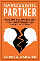 Narcissistic partner: How to deal with narcissist abuse and save the relationship with your partner affected from personality disorder (Narcissists)