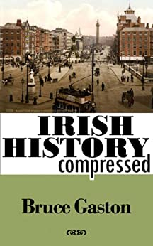 [Bruce Gaston]のIrish History Compressed (English Edition)
