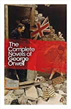 Modern Classics the Complete Novels of George Orwell: Animal Farm, Burmese Days, A Clergyman's Daughter, Coming Up for Air, Keep the Aspidistra Flying, Nineteen Eighty-Four (Penguin Modern Classics)
