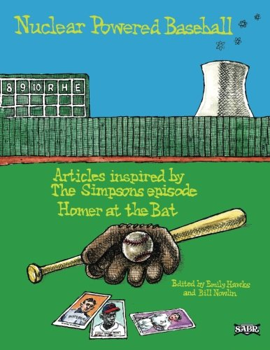 "Nuclear Powered Baseball: Articles Inspired by The Simpsons episode ""Homer At the Bat"""