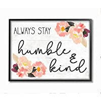 Stupell Industries Always Stay Humble and Kind 引用 フローラルチャーム、Daphne Polselliによるデザイン、24 x 30、黒フレーム