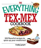The Everything Tex-Mex Cookbook: 300 Flavorful Recipes to Spice Up Your Mealtimes! (Everything)