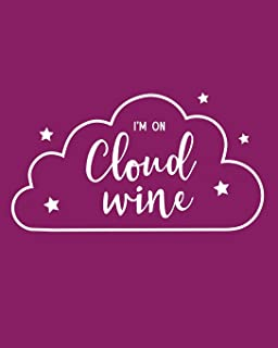 I'm On Cloud Wine: 108 Page College Ruled Notebook 8x10 : Vino Lovers Merlot-Colored Cover