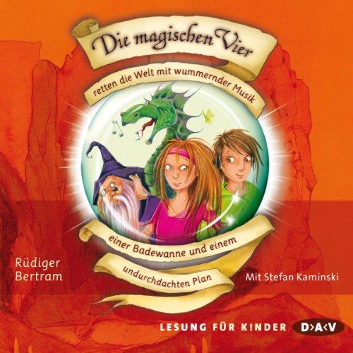 Die magischen Vier retten die Welt mit wummernder Musik, einer Badewanne und einem undurchdachten Plan (Die magischen Vier 2) Titelbild