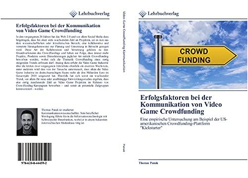 """Erfolgsfaktoren bei der Kommunikation von Video Game Crowdfunding: Eine empirische Untersuchung am Beispiel der US-amerikanischen Crowdfunding-Plattform \""""Kickstarter\"""""""