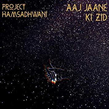 Aaj Jaane Ki Zid