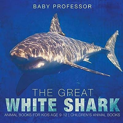 The Great White Shark : Animal Books for Kids Age 9-12 | Children's Animal Books