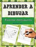 Aprende a dibujar - rastrea dinosaurios: Libro de colorear para niños de 6 a 9 años para practicar...