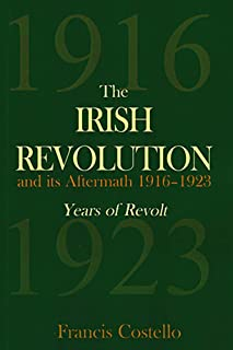The Irish Revolution and Its Aftermath, 1916-1923: Years of Revolt