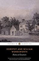 Home at Grasmere: The Journal of Dorothy Wordsworth and the Poems of William Wordsworth (Penguin Classics)