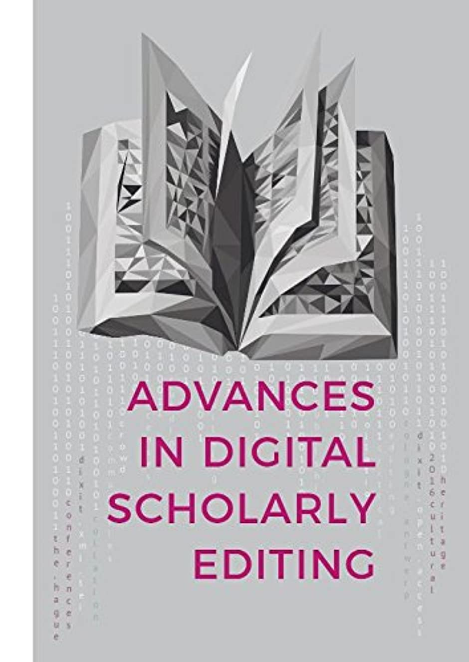Advances in Digital Scholarly Editing: Papers presented at the DiXiT conferences in The Hague, Cologne, and Antwerp
