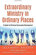 Extraordinary Ministry in Ordinary Places: A Guide to Christian Community Development