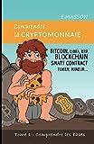 Comprendre la cryptomonnaie: BITCOIN, LIBRA, XRP, BLOCKCHAIN, SMART CONTRACT, TOKEN, MINEUR