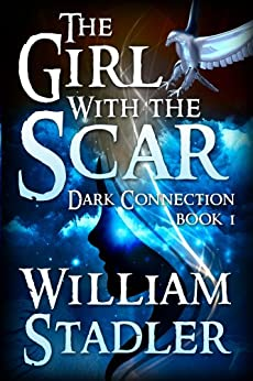 The Girl with the Scar: Young Adult Fantasy (Dark Connection Book 1) by [William Stadler]