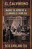 El calvinismo: Nadie se atreve a llamarlo herejía: Un enfoque en la vida y las enseñanzas de Juan Calvino (Spanish Edition)