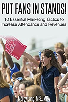 Put Fans in Stands: 10 Essential Marketing Tactics to Increase Attendance and Revenues by [Margy Lang]