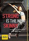 Strong is the new skinny: Das Programm für mehr Fitness und eine super Figur (GU Einzeltitel...