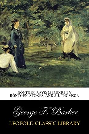 Roentgen Rays: Memoirs by Roentgen, Stokes, and J. J. Thomson