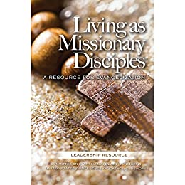 Living as Missionary Disciples: Resources for Evangelization