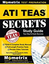 ATI TEAS Secrets Study Guide: TEAS 6 Complete Study Manual, Full-Length Practice Tests, Review Video Tutorials for the Test of Essential Academic Skills, Sixth Edition