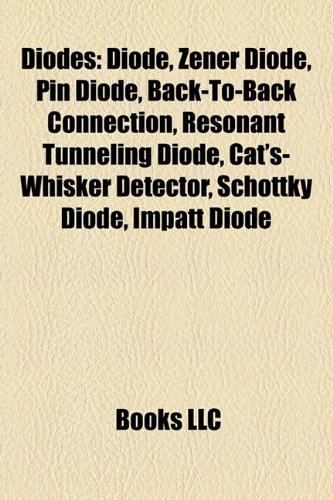 Diodes: Diode, Zener diode, PIN diode, Back-to-back connection, Cat's-whisker detector, Resonant tunneling diode, Gunn diode, Schottky diode