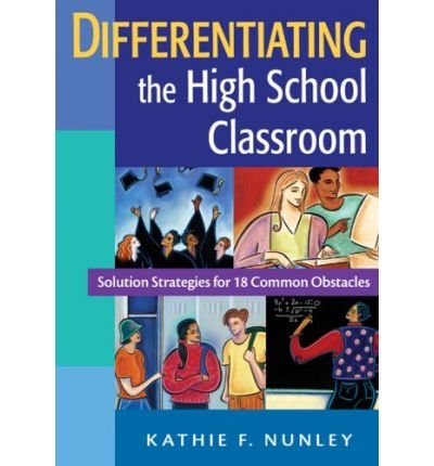 [(Differentiating the High School Classroom: Solution Strategies for 18 Common Obstacles)] [Author: Kathie F. Nunley] published on (February, 2006)