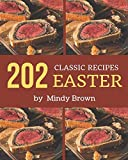 202 Classic Easter Recipes: A Timeless Easter Cookbook