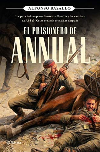 El prisionero de Annual: La gesta del sargento Francisco Basallo y los cautivos de Abd el-Krim contada cien años después (No Ficción)