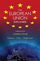 The European Union Explained, Third Edition: Institutions, Actors, Global Impact by Andreas Staab(2013-07-15)