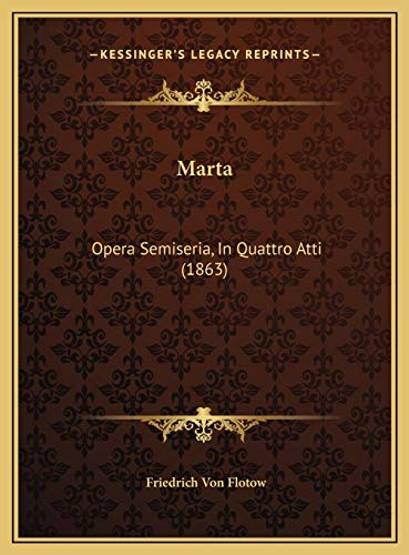 Marta: Opera Semiseria, In Quattro Atti (1863)