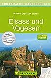 Wanderführer Elsass und Vogesen - Die 40 schönsten Touren zum Wandern: Wanderführer Elsass und Vogesen: Die 40 schönsten Touren zum Wandern am Rhein, rund ... mit Wanderkarte (Bruckmanns Wanderführer)