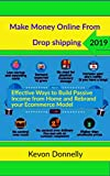 Make Money Online from Drop shipping 2019: Effective Ways to Build Passive Income from Home and Rebrand your Ecommerce Model (Ecommerce and Freelancing Six-Figure Books Book 1) (English Edition)