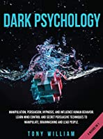 Dark Psychology: 4 Books in 1: Manipulation, Persuasion, Hypnosis, and Influence Human Behavior. Learn Mind Control and Secret Persuasive Techniques to Manipulate, Brainwashing and Lead People.