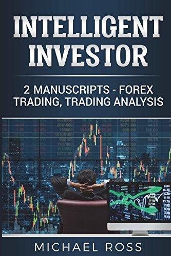 Intelligent Investor: 2 Manuscripts - Forex Trading, Trading Analysis: 3