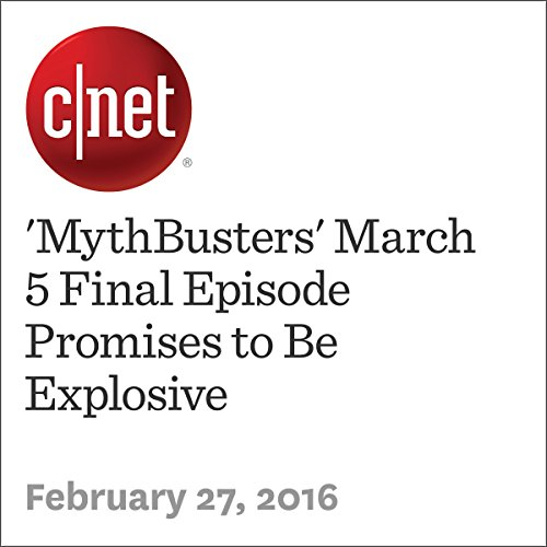 'MythBusters' March 5 Final Episode Promises to Be Explosive audiobook cover art