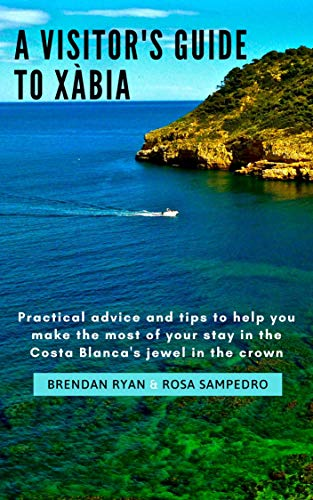 A Visitor\'s Guide to Xàbia: Practical tips to get the best from your stay (English Edition)