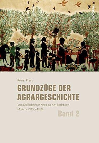 Grundzüge der Agrargeschichte: Vom Dreißigjährigen Krieg bis zum Beginn der Moderne (1650-1880)