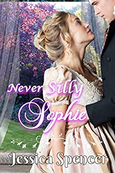 Clean Regency Romance: Never Silly Sophie (Sisters By Marriage Book 4) by [Jessica Spencer]