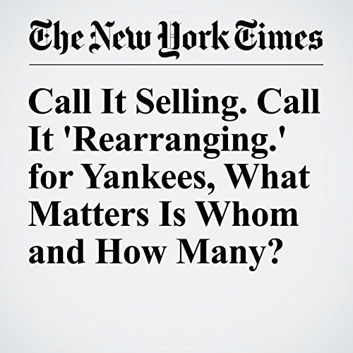 Call It Selling. Call It 'Rearranging.' for Yankees, What Matters Is Whom and How Many? audiobook cover art