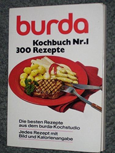 Das burda-Kochbuch. Kochbuch Nr. 1 - 300 Rezepte. Rezepte für die tägliche Küche und für Festtage.