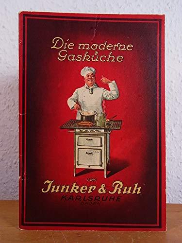 Die moderne Gasküche von Junker & Ruh. Anleitung zum praktischen Gebrauch mit besonderer Berücksichtigung der Junker & Ruh-Gaskocher und Gasherde