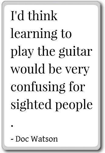 Ik denk dat het leren spelen van de gitaar v zou zijn. - Doc Watson citeert koelkast magneet