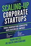 Scaling-up Corporate Startups: Turn innovation concepts into business impact