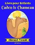 Livre pour Enfants : Caden le Chameau (Allemand-Français) (Allemand-Français Livre Bilingue pour Enfants t. 2)