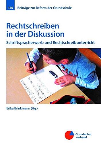 Rechtschreiben in der Diskussion: Schriftspracherwerb und Rechtschreibunterricht (Beiträge zur Reform der Grundschule)