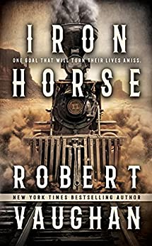 Iron Horse: A Western Fiction Novel by [Robert Vaughan]