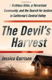 The Devil s Harvest: A Ruthless Killer, a Terrorized Community, and the Search for Justice in California s Central Valley