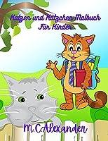Katzen und Kaetzchen Ausmalbuch fuer Kinder: Einfache und lustige Designs, Alter 2-8 Jahre alt, Katzenbuecher Kinder, suesse erstaunliche Katzen und Kaetzchen